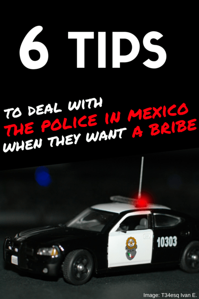 Driving in Cancun - 6 tips to deal with the police in mexico when they want a bribe