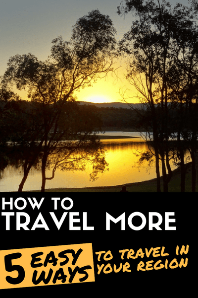How to Travel More: 5 Easy Ways To Travel in Your Own Region