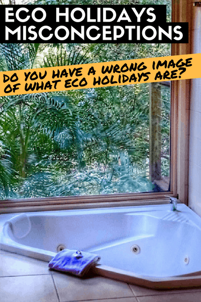 Eco Holidays - Do you have a wrong image of what eco holidays are