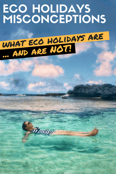 Eco holidays misconceptions - What eco holidays are and are not