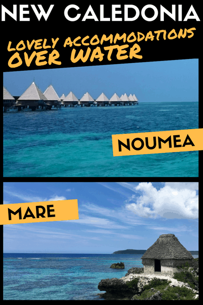 Two Beautiful Accommodations Over Water in New Caledonia - in Noumea and Mare