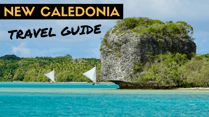 New Caledonia Things To Do and Resources to Plan Your Visit
